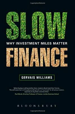 Slow Finance: Why Investment Miles Matter by Gervais Williams Book The Cheap