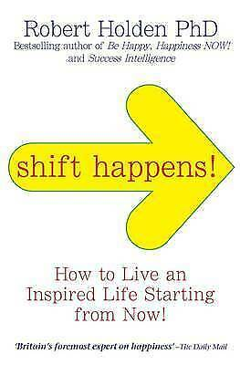Shift Happens: How to Live an Inspired Life By Robert Holden - New Book