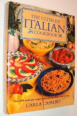 The Ultimate Italian Cookbook: Over 200 Authentic ... by Capalbo, Carla Hardback