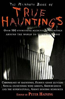 The Mammoth Book of True Hauntings by Haining, Peter Paperback Book The Cheap