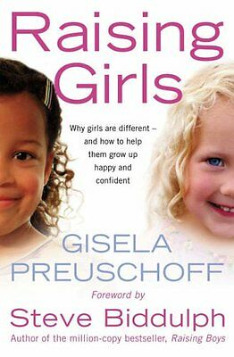 Raising Girls: Why girls are different - and how to help them grow up happy and
