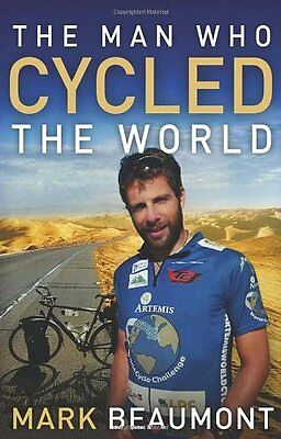 The Man Who Cycled The World By Mark Beaumont. 9780552158442