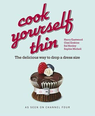 Cook Yourself Thin: The Delicious Way to Drop a dress Size By H .9780718153519