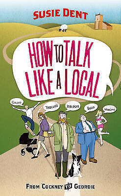 How to Talk Like a Local: From Cockney to Geordie by Susie Dent, New Book