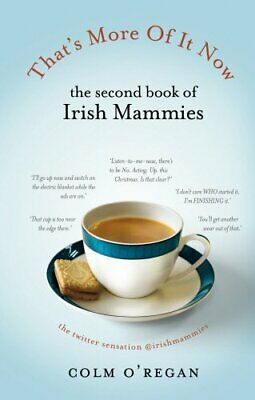 That's More Of It Now: The Second Book Of Irish Mammies by O'Regan, Colm Book
