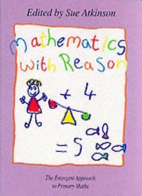 Mathematics with Reason: The Emergent Approach to Primary Mathematics By Sue At