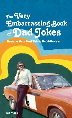 The VERY Embarrassing Book of Dad Jokes: Because Your Dad Thinks... by Ian Allen