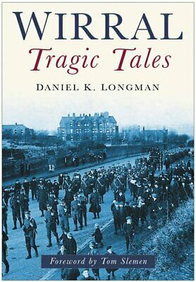 Wirral Tragic Tales by Longman, Daniel K Paperback Book The Cheap Fast Free Post