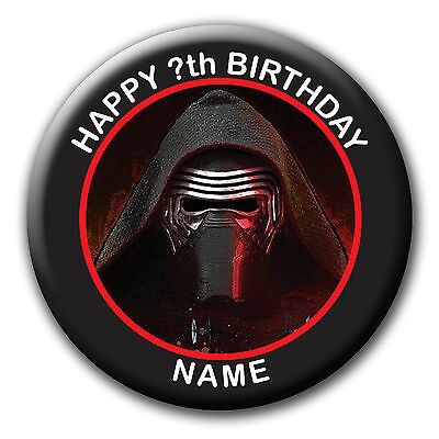 PERSONALISED KYLO REN STAR WARS BIRTHDAY BADGES/MAGNET/NO PIN- 58MM or 77MM