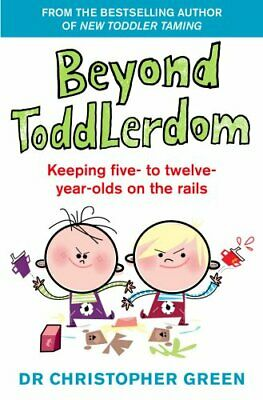 Beyond Toddlerdom: Keeping five- to twelve-... by Dr Christopher Green Paperback