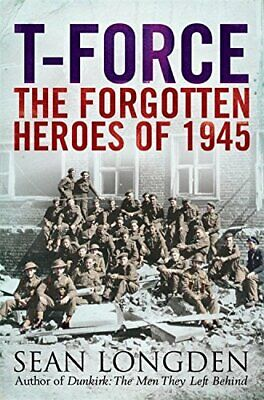 T-Force: The Forgotten Heroes of 1945 by Longden, Sean Paperback Book The Cheap