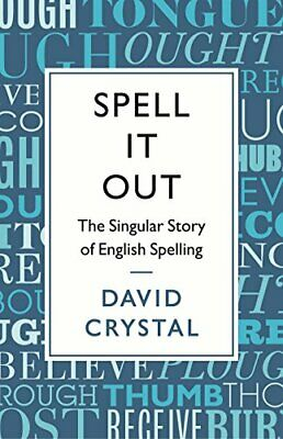 Spell It Out: The Singular Story of English Spelling by David Crystal Book The