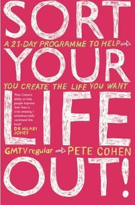 Sort Your Life Out!: A 21-day Programme to Help You ... by Cohen, Pete Paperback