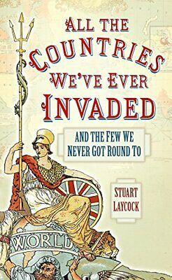 All the Countries We've Ever Invaded: And the Few We Never... by Laycock, Stuart
