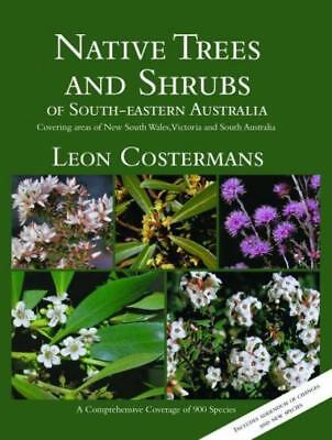 NEW Native Trees and Shrubs of South-Eastern Australia By Leon Costermans