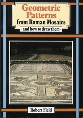 Geometric Patterns from Roman Mosaics: And How to Dr..., Field, Robert Paperback