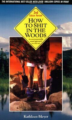 How to Shit in the Woods: An Environmentally Sou... by Meyer, Kathleen Paperback