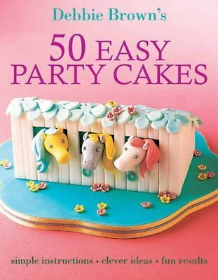 50 Easy Party Cakes, Debbie Brown Paperback Book The Cheap Fast Free Post