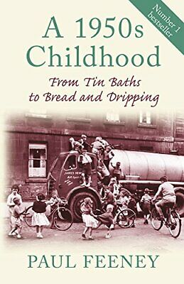 A 1950s Childhood: From Tin Baths to Bread and Drip... by Feeney, Paul Paperback