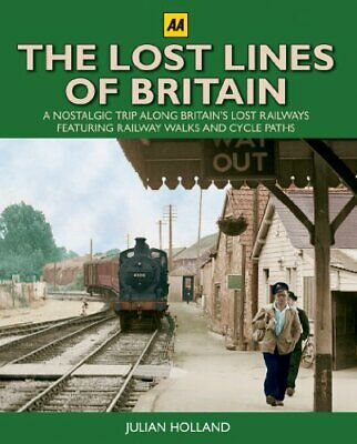 The Lost Lines of Britain (AA Illustrated Reference) by Julian Holland Hardback