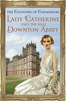 Lady Catherine and the Real Downton Abbey by Countess Of Carnarvon, The Book The