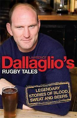 Dallaglio's Rugby Tales: Legendary Stories of Blood, Sweat and Beers by Lawrence