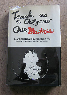 TEACH US TO OUTGROW OUR MADNESS by Kenzaburo Oe 1st/1st HCDJ 1977 Nobel prize