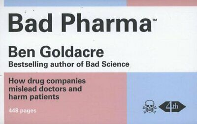 Bad Pharma: How drug companies mislead doctors and harm pati... by Goldacre, Ben