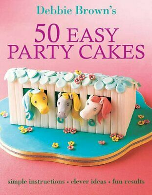 50 Easy Party Cakes by Debbie Brown Paperback Book The Cheap Fast Free Post