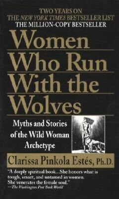 NEW Women Who Run with the Wolves : Myths and Stories of the Wild Woman Archetyp