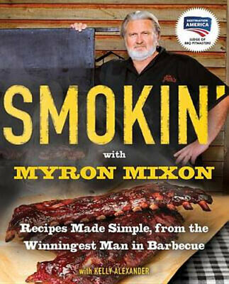 NEW Smokin' With Myron Mixon By Myron Mixon And Kelly Alexander Paperback