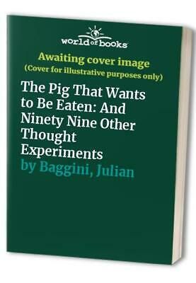 The Pig That Wants to Be Eaten: And Ninety Nine O... by Baggini, Julian Hardback