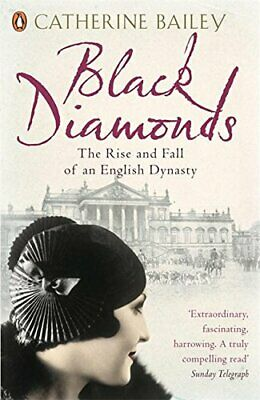 Black Diamonds: The Rise and Fall of an Englis... by Bailey, Catherine Paperback