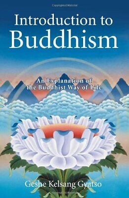 Introduction to Buddhism: An Explanation of... by Gyatso, Geshe Kelsan Paperback