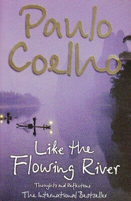 Like the Flowing River: Thoughts and Reflections by Coelho, Paulo Paperback The