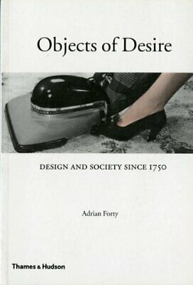 Objects of Desire: Design and Society Since 1750 by Adrian Forty Paperback Book