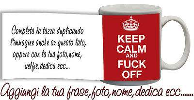 Tazza keep Calm and fuck off con nome,foto,dedica,ecc Idea Regalo
