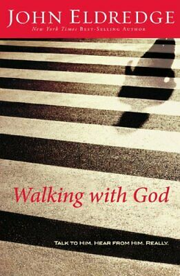 Walking with God: Talk to Him. Hear from Him Really by Eldredge, John Hardback