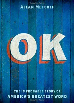 OK: The Improbable Story of America's Greatest Word by Metcalf, Allan Hardback