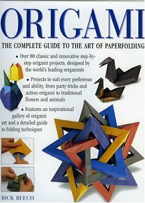 Origami: The Complete Practical Guide to the Ancient A... by Rick Beech Hardback