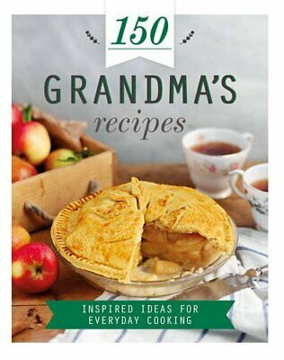 150 Grandma's Recipes: Inspired Ideas for Everyday Cooking (150 Recipes) Book