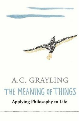 The Meaning of Things: Applying Philosophy t... by Grayling, Prof A.C. Paperback
