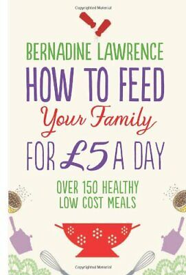 How to Feed Your Family for 5 a Day by Lawrence, Bernadine Book The Cheap Fast