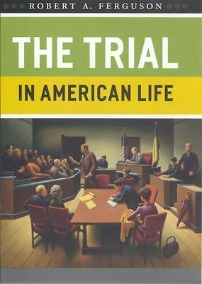The Trial in American Life by Robert A. Ferguson (2008, Paperback)
