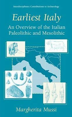 Earliest Italy : An Overview of the Italian Paleolithic and Mesolithic by...