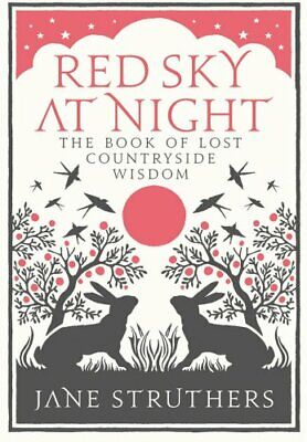 Red Sky at Night: The Book of Lost Country Wisdom by Struthers, Jane Hardback