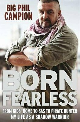 Born Fearless: From Kids' Home to SAS to Pirate Hunter - My ... by Campion, Phil