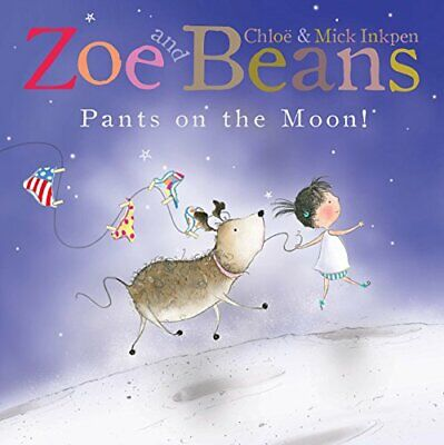 Zoe and Beans: Pants on the Moon! by Inkpen, Mick Book The Cheap Fast Free Post