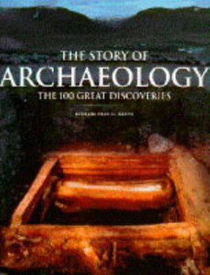 The Story of Archaeology: 100 of the World's Greatest Discoveries: T... Hardback