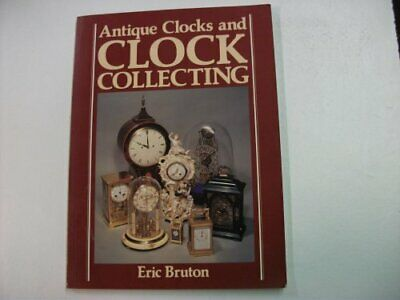 Antique Clocks and Clock Collecting (Gondola Books) by Bruton, Eric Paperback
